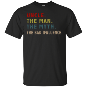 UncleThe Man The Myth The Bad Influence Cool T-Shirt
