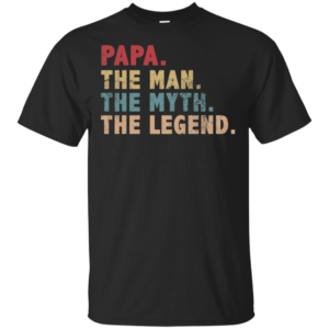 Papa The Man The Myth The Legend T-Shirt